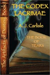 The Codex Lacrimæ, Part II: The Book of Tears (The Artifacts of Destiny)